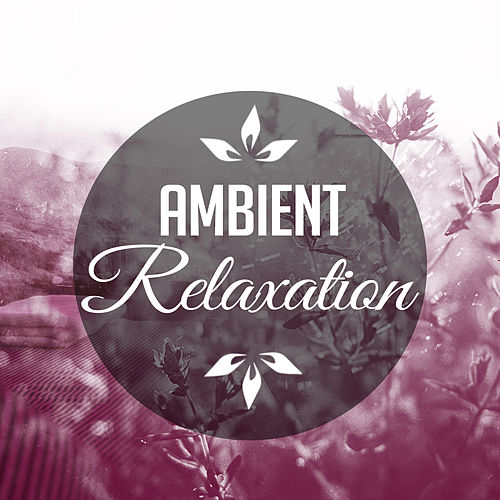 Ambient Relaxation – Relaxing Music for Manage Stress, Sounds of Nature, Relaxation Spa Music, Rest by Relaxation - Ambient