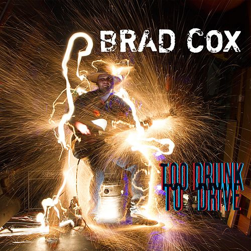 Too Drunk to Drive by Brad Cox