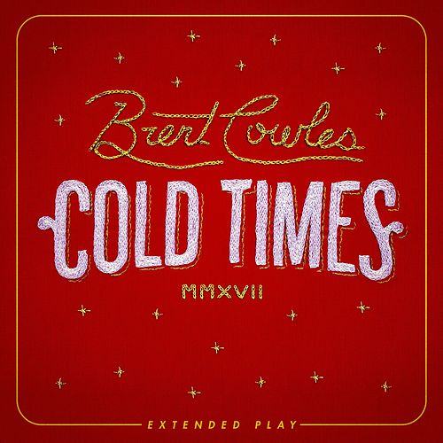 Cold Times by Brent Cowles