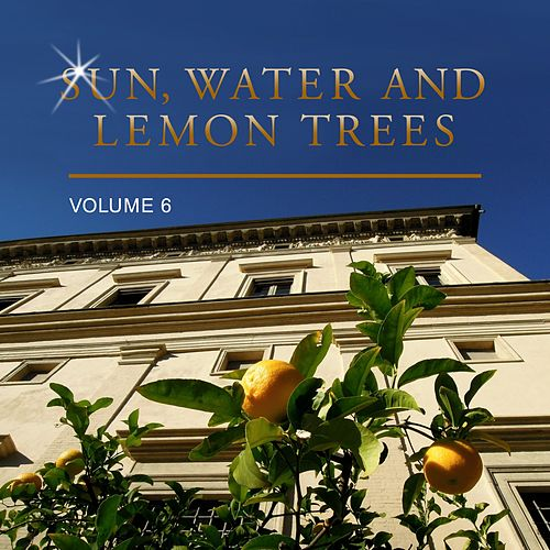 Sun, Water and Lemon Trees, Vol. 6 by Various Artists