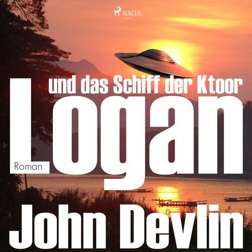 Logan und das Schiff der Ktoor (Ungekürzt) von John Devlin