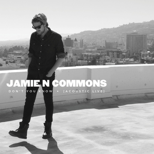 Don't You Know (Acoustic Live) by Jamie N Commons
