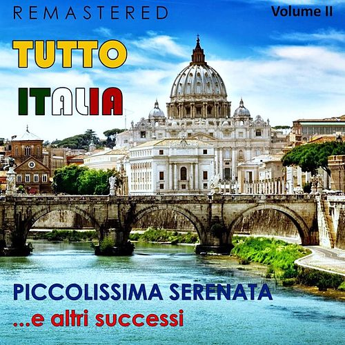 Tutto Italia, Vol. 2 - Piccolissima serenata... e altri successi (Remastered) di Various Artists