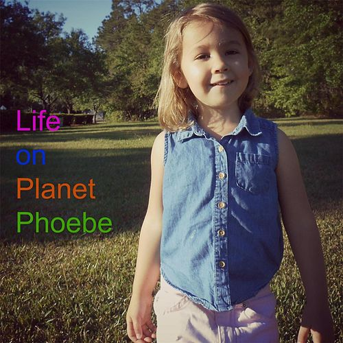 Life on Planet Phoebe de Kurt Lanham
