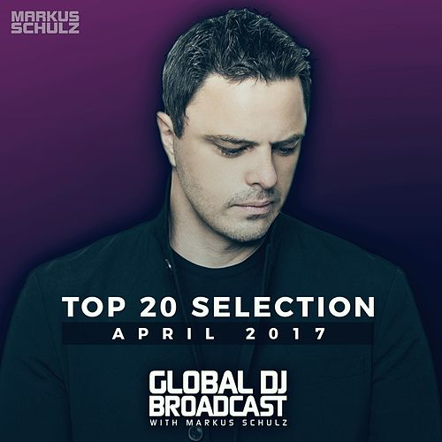 Global DJ Broadcast - Top 20 April 2017 von Various Artists