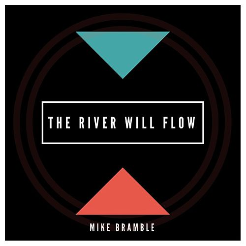 The River Will Flow von Mike Bramble