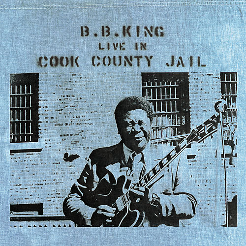 Live In Cook County Jail by B.B. King