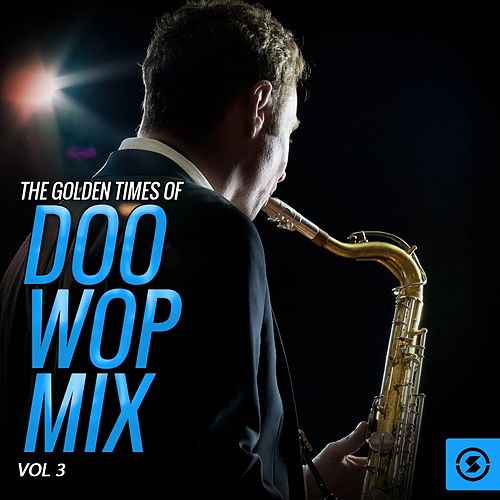 The Golden Times of Doo Wop Mix, Vol. 3 von Various Artists