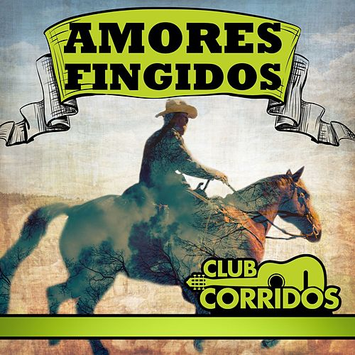 Club Corridos Presenta: Amores Fingidos de Various Artists