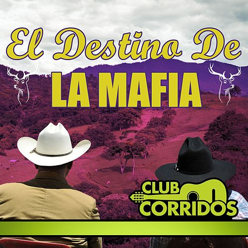 Club Corridos Presenta: El Destino de la Mafia de Various Artists