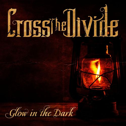 Glow in the Dark (Radio Version) by Cross the Divide