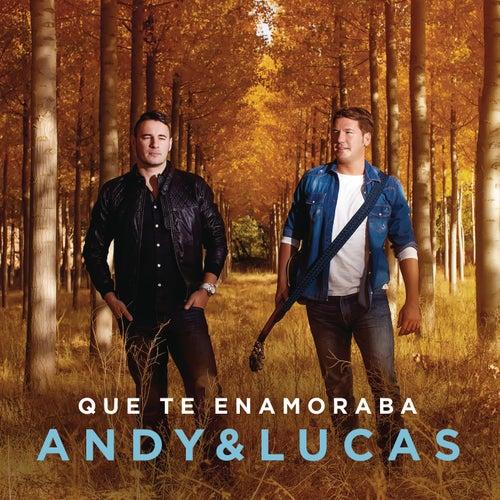 Que Te Enamoraba de Andy & Lucas