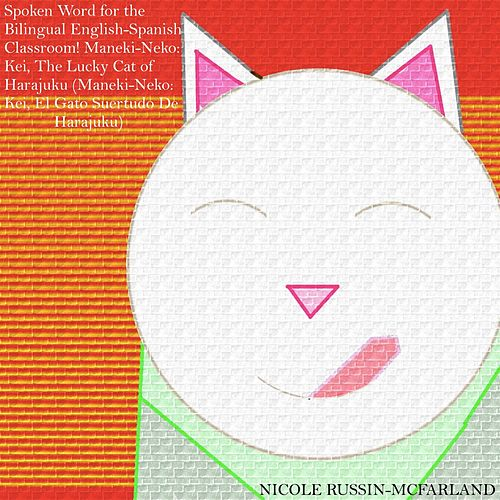 Spoken Word for the Bilingual English-Spanish Classroom! Maneki-Neko: Kei, the Lucky Cat of Harajuku di Nicole Russin-McFarland