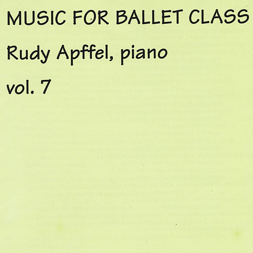 Music for Ballet Class, Vol. 7 by Rudy Apffel