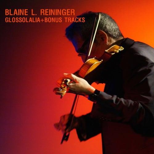 Glossolalia (+ Bonus Tracks) by Blaine L. Reininger