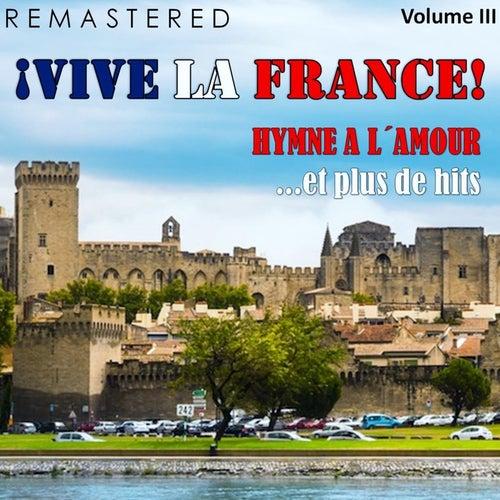 ¡Vive la France!, Vol. 3 - Hymne a l'amour... et plus de hits (Remastered) de Various Artists