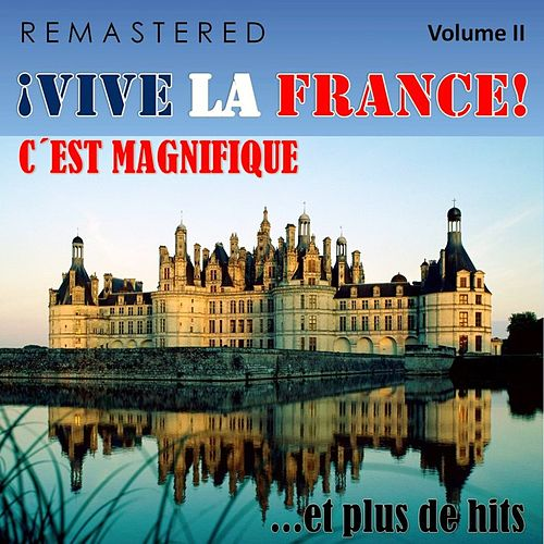¡Vive la France!, Vol. 2 - C'est magnifique... et plus de hits (Remastered) de Various Artists