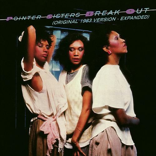 Break Out (Original 1983 Version - Expanded) de The Pointer Sisters