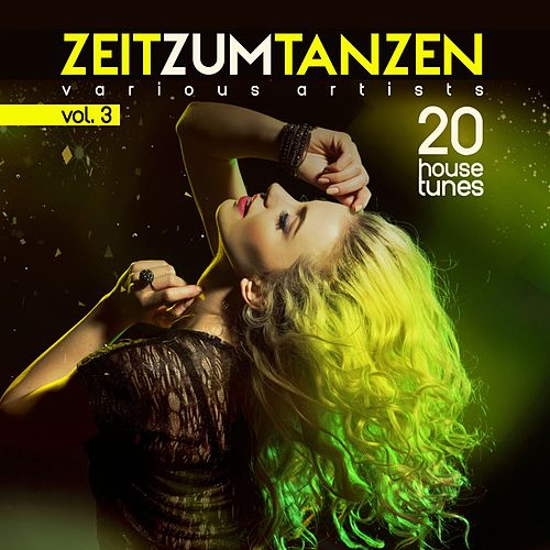 Zeit Zum Tanzen, Vol. 3 (20 House Tunes) by Various Artists