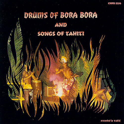 Drums Of Bora Bora and Songs of Tahiti by Various Artists