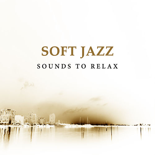 Soft Jazz Sounds to Relax – Calm Jazz Music, Easy Listening, Stress Relief, Sounds for Peaceful Mind by Piano Jazz Background Music Masters