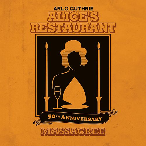 Alice's Restaurant 50th Anniversary Massacree de Arlo Guthrie
