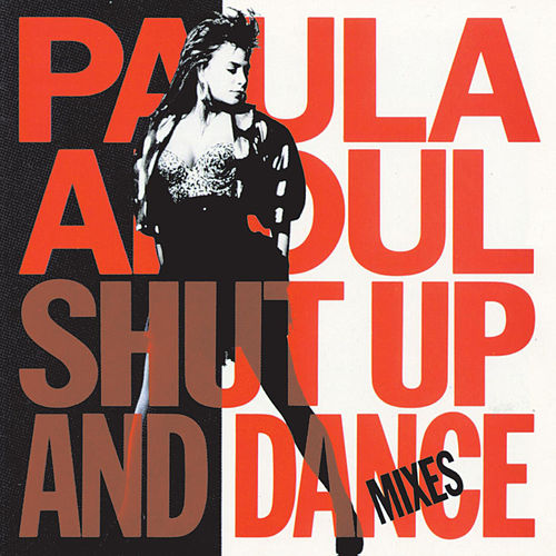 Shut Up And Dance (The Dance Mixes) by Paula Abdul