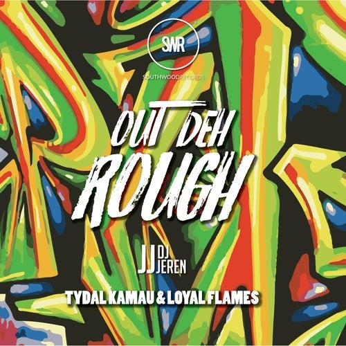 Out Deh Rough (feat. Tydal Kamau & Loyal Flames) by DJ Jeren