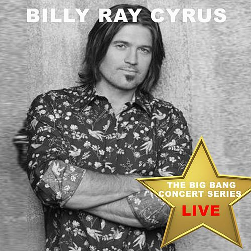Big Bang Concert Series: Billy Ray Cyrus (Live) de Billy Ray Cyrus