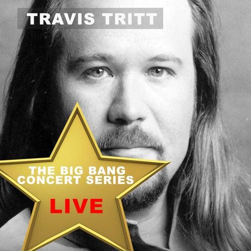 Big Bang Concert Series: Travis Tritt (Live) by Travis Tritt