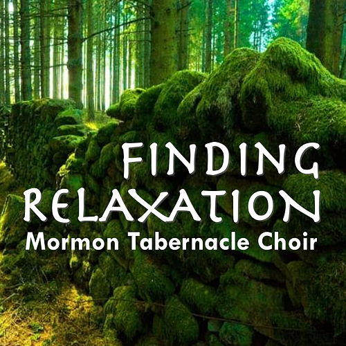 Finding Relaxation von The Mormon Tabernacle Choir