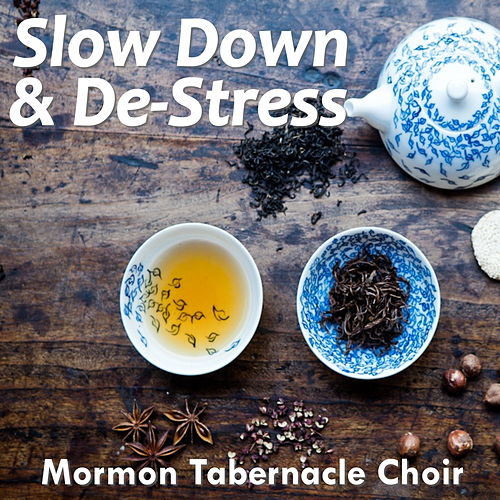 Slow Down & De-Stress von The Mormon Tabernacle Choir