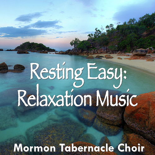 Resting Easy: Relaxation Music von The Mormon Tabernacle Choir