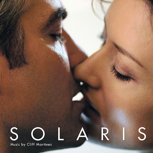Solaris (Original Motion Picture Soundtrack) by Cliff Martinez