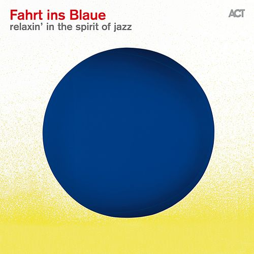Fahrt Ins Blaue (Relaxin in the Spirit of Jazz) by Various Artists