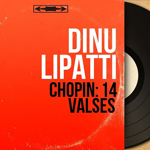 Chopin: 14 Valses (Mono Version) by Dinu Lipatti