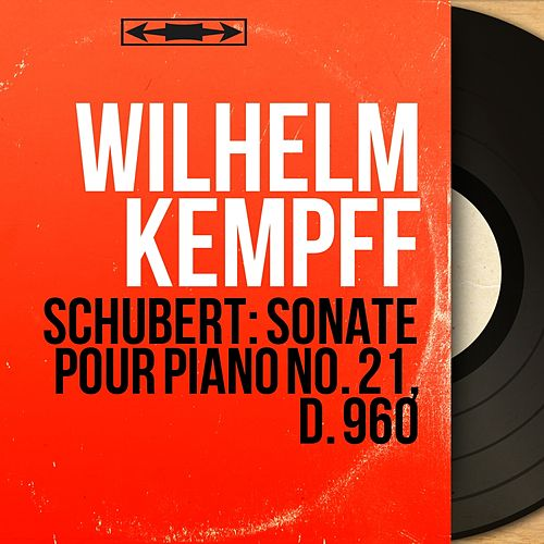 Schubert: Sonate pour piano No. 21, D. 960 (Mono Version) by Wilhelm Kempff