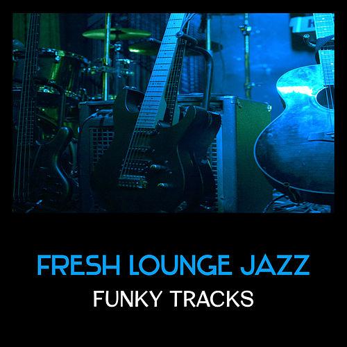 Fresh Lounge Jazz – Funky Tracks, Smooth Summer Collection, Finest Relaxing Music, Instrumental Jazz for Happiness & Chillout by Piano Jazz Background Music Masters
