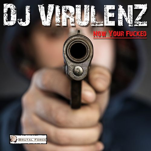 Now Your Fucked by DJ Virulenz