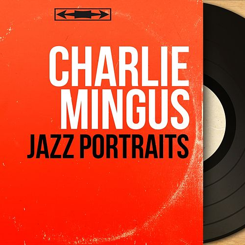Jazz Portraits (Live, Mono Version) by Charlie Mingus