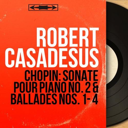Chopin: Sonate pour piano No. 2 & Ballades Nos. 1 - 4 (Mono Version) de Robert Casadesus