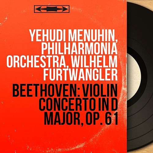 Beethoven: Violin Concerto in D Major, Op. 61 (Mono Version) by Yehudi Menuhin