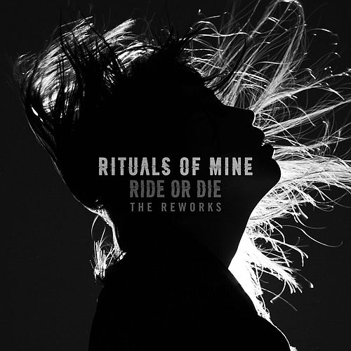 Ride or Die (The Reworks) by Rituals of Mine