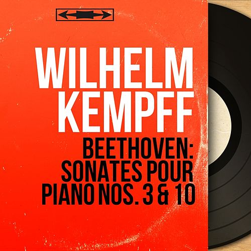 Beethoven: Sonates pour piano Nos. 3 & 10 (Mono Version) by Wilhelm Kempff