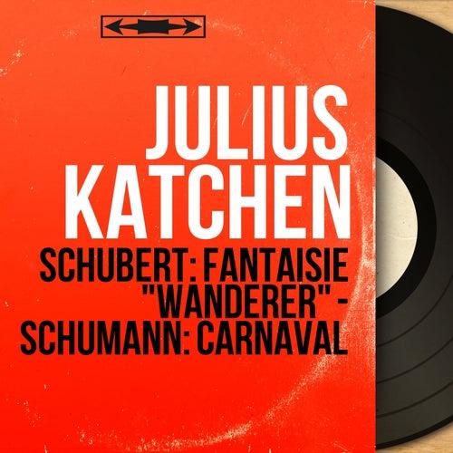 Schubert: Fantaisie 'Wanderer' - Schumann: Carnaval (Mono Version) von Julius Katchen