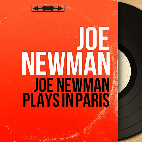 Joe Newman Plays in Paris (Mono Version) by Joe Newman