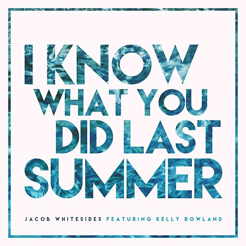 I Know What You Did Last Summer (feat. Kelly Rowland) by Jacob Whitesides