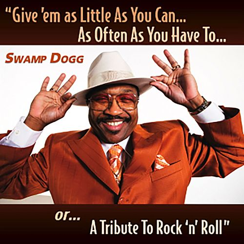 Give 'em as Little As  You Can...As Often As You Have  To...or...A Tribute To Rock 'n' Roll de Swamp Dogg