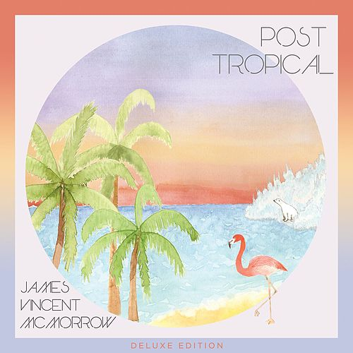 Post Tropical (Deluxe Edition) by James Vincent McMorrow