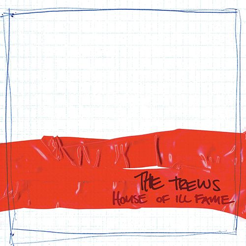 House Of Ill Fame (Bonus Cut Edition) by The Trews